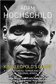 King Leopold's Ghost: A Story of Greed, Terror and Heroism in ...