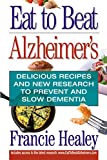 Eat to Beat Alzheimer's: Delicious Recipes and New Research to Prevent...