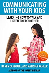 Communicating With Your Kids: Learning How To Talk And Listen To Each Other (Positive Parenting Book 4)