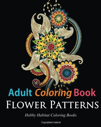 Adult Coloring Books: Flower Patterns: 50 Gorgeous, Stress Relieving Henna Flower Designs (Hobby Habitat Coloring Books) (Volume 6)