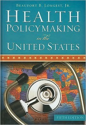 Beaufort B. Longest'sHealth Policymaking in the United States, Fifth Edition [Hardcover] (2010)