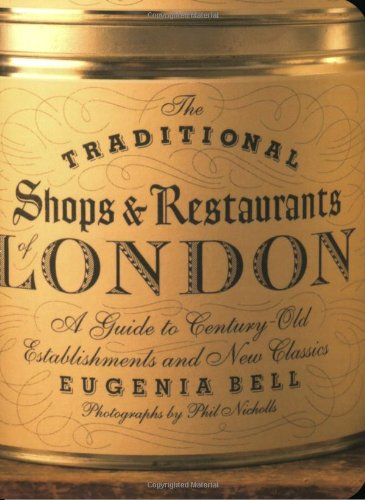 The Traditional Shops & Restaurants of London: A Guide to Century-Old Establishments and New Classics (Best New Restaurants London compare prices)