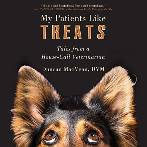My Patients Like Treats: Tales from a House-Call Veterinarian by Brilliance Audio