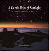A Gentle Rain of Starlight: The Story of Astronomy on Mauna Kea