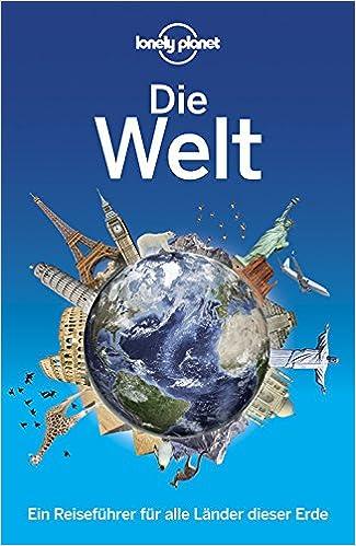 Lonely Planet Reisefuhrer Die Welt 9783829723930 Amazon Com Books
