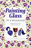 img - for Painting on Glass in a Weekend (Crafts in a Weekend) by Moira Neal (1997-11-01) book / textbook / text book