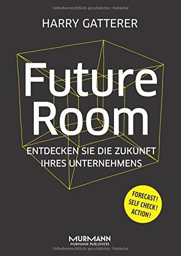 Future Room: Entdecken Sie die Zukunft Ihres Unternehmens Taschenbuch – 16. Januar 2018 Harry Gatterer Murmann Publishers 3867745951 Betriebswirtschaft