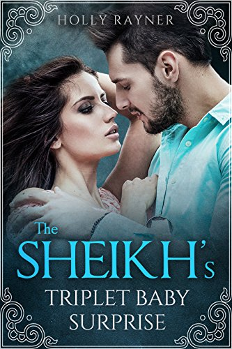 The Sheikh's Triplet Baby Surprise - A Multiple Baby Romance (More Than He Bargained For Book 2) ()