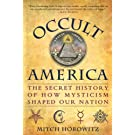 Occult America: White House Seances, Ouija Circles, Masons, and the Secret Mystic History of Our Nation (English Edition)