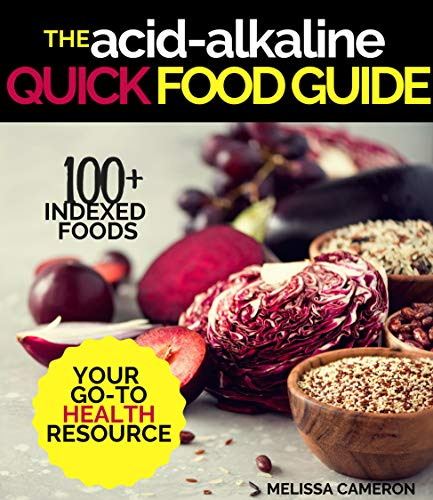 (Alkaline Diet: the Quick & Easy Reference Guide for Beginners to the Effect of Foods on the Acid-Alkaline PH Body Balance, for Reversing Disease, Achieving Weight Loss and Restoring Glowing Health)
