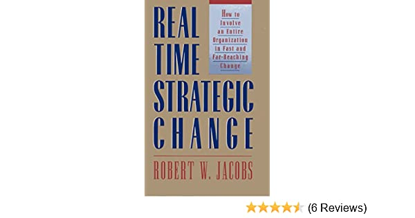 Real-Time Strategic Change: How to Involve an Entire ...