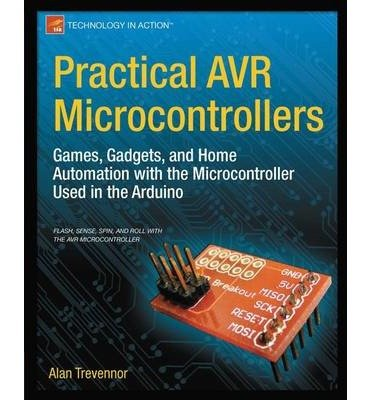 [(Practical AVR Microcontrollers: Games, Gadgets, and Home Automation with the Microcontroller Used in the Arduino )] [Author: Alan Trevennor] [Oct-2012]