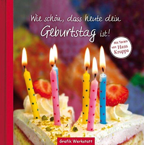 Wie schön, dass heute dein Geburtstag ist!: Mit Texten von Hans Kruppa
