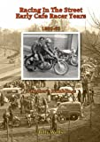 Racing in the Street. Early Cafe Racer Years