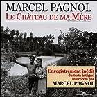 Le Château de ma Mère (Souvenirs d'enfance 2)   Livre audio Auteur(s) : Marcel Pagnol Narrateur(s) : Marcel Pagnol