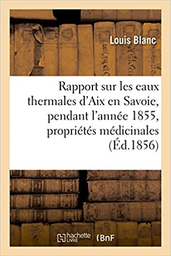 Télécharger des ebooks en pdf gratuitement Rapport sur les eaux thermales d'Aix en Savoie, pendant l'année 1855 PDF