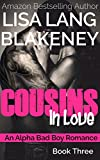 Cousins In Love: An Alpha Bad Boy Romance (Book 3)