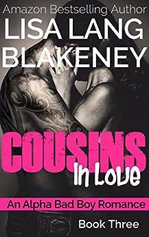 Cousins In Love: An Alpha Bad Boy Romance (Book 3) by [Blakeney, Lisa Lang]