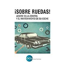 ¡Sobre ruedas!: Acierte en la compra y el mantenimiento de su coche: 1