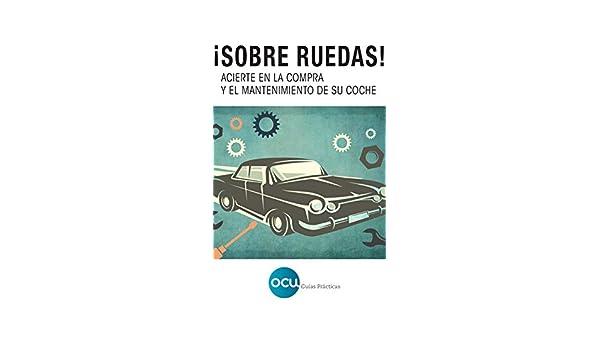 Amazon.com: ¡Sobre ruedas!: Acierte en la compra y el mantenimiento de su coche (Spanish Edition) eBook: OCU Ediciones: Kindle Store