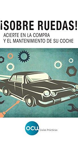 ¡Sobre ruedas!: Acierte en la compra y el mantenimiento de su coche (