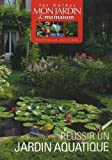 Maison Jardin Best Deals - Réussir un jardin aquatique