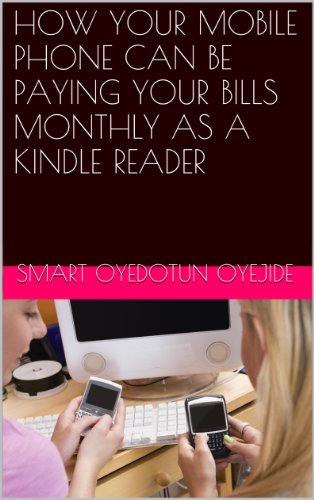 HOW YOUR MOBILE PHONE CAN BE PAYING YOUR BILLS MONTHLY AS A KINDLE READER (INTERNET FREE STUFF Book ()