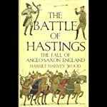 The Battle of Hastings: The Fall of Anglo-Saxon England | Harriet Harvey Wood
