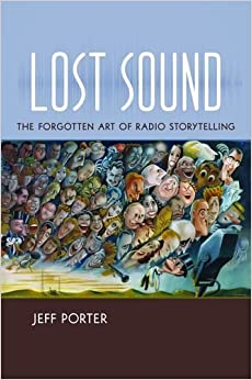 Book Lost Sound: The Forgotten Art of Radio Storytelling by Jeff Porter (2016-05-30)