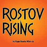 Rostov Rising: The Tales of Baron Rostov | Roger Bourke White Jr.