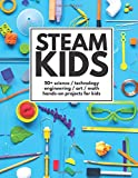 img - for STEAM Kids: 50+ Science / Technology / Engineering / Art / Math Hands-On Projects for Kids book / textbook / text book