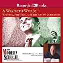 Way with Words: Writing Rhetoric and the Art of Persuasion Lecture by Professor Michael D. C. Drout Narrated by Professor Michael D. C. Drout