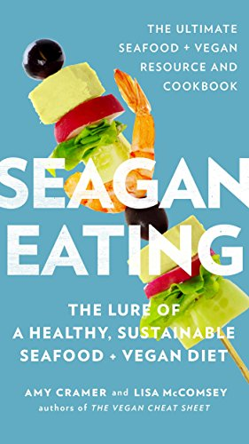 Seagan Eating: The Lure of a Healthy, Sustainable Seafood + Vegan Diet ()