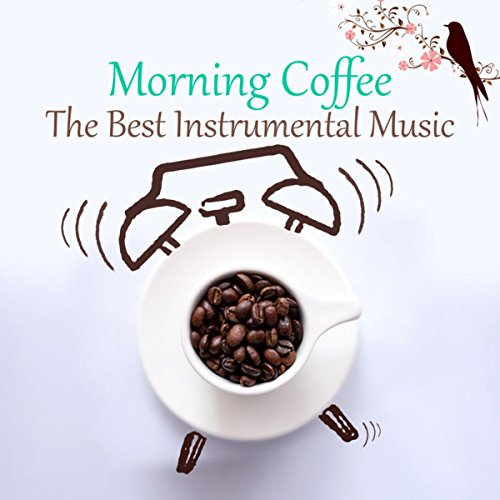 - Morning Coffee - The Best Instrumental Lounge Music for Wake Up, Start a Good Day with Relaxing Piano and Soft Guitar, Mood Music