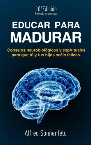 Educar Para Madurar: Consejos neurobiolgicos y espirituales para que t y tus hijos seis felices (Spanish Edition)