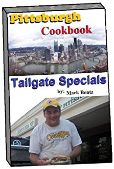 Pittsburgh Cookbook Tailgate Specials by [Bentz, Mark]