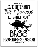 We Interrupt This Marriage To Bring You Bass Fishing Season - 11x14 Unframed Art Print - Great Home/Living Room Decor/Wedding Gift for Fishing Enthusiast Couples