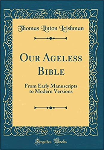 Our Ageless Bible: From Early Manuscripts to Modern Versions (Classic Reprint)
