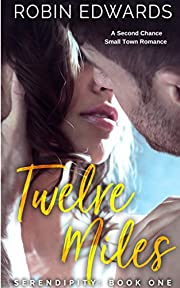 Twelve Miles: A Second Chance, Small Town Romance (Serendipity series Book 1)
