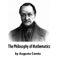 The Philosophy of Mathematics : Translated From the Cours De Philosophie Positive of Auguste Comte by W.M. Gillespie (English Edition)
