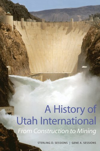 A History of Utah International: From Construction to Mining by Sterling D Sessions (2005-11-28)