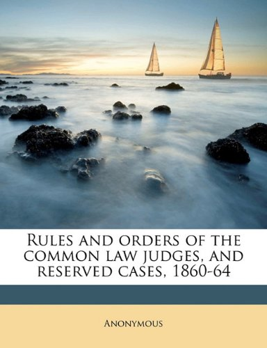Download Rules and orders of the common law judges, and reserved cases, 1860-64 pdf epub