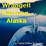 Wrangell Narrows, Alaska | Captain William M. Hopkins
