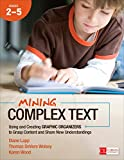 Mining Complex Text, Grades 2-5: Using and Creating Graphic Organizers to Grasp Content and Share New Understandings (Corwin Literacy)