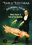 Varla Ventura's Paranormal Parlor: Ghosts, Seances, and Tales of True Hauntings