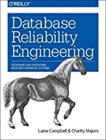 Database Reliability Engineering: Designing and Operating Resilient Database Systems Front Cover