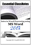Essential ClassNotes Intro to Word Processing Using MS Word 2013, ExamREVIEW, 148395367X