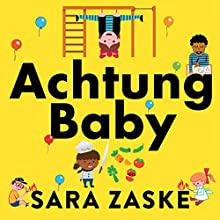 Achtung Baby: The German Art of Raising Self-Reliant Children Audiobook by Sara Zaske Narrated by Sara Zaske