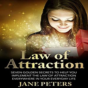 Law of Attraction: Seven Golden Secrets to Help You Implement the Law of Attraction Everywhere in Your Everyday Life Audiobook
