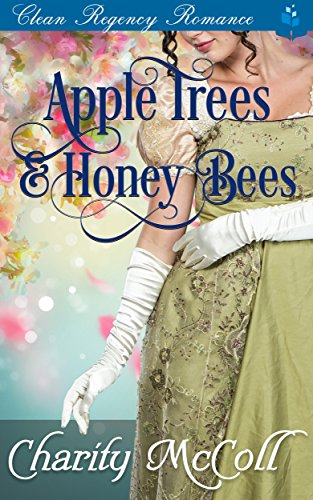 Apple Trees and HoneyBees: Clean Regency Romance cover